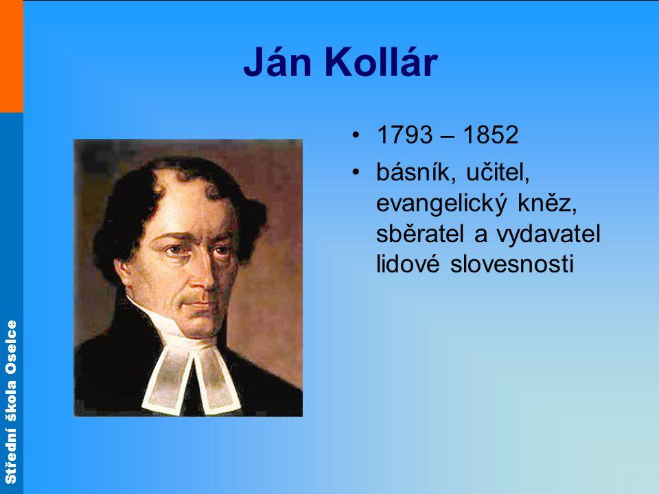 Střední škola Oselce Ján Kollár 1793 – 1852 básník, učitel, evangelický kněz, sběratel a vydavatel lidové slovesnosti
