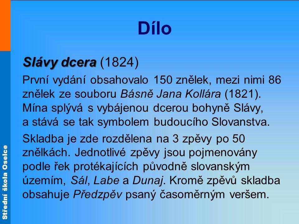 Střední škola Oselce Dílo Slávy dcera Slávy dcera (1824) První vydání obsahovalo 150 znělek, mezi nimi 86 znělek ze souboru Básně Jana Kollára (1821).