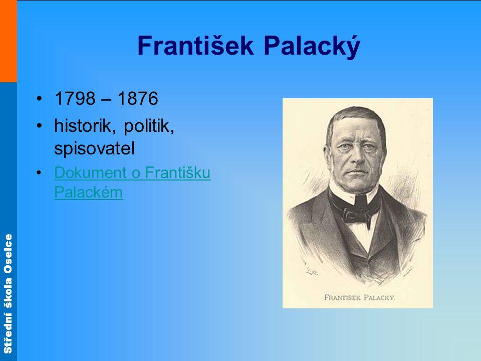 Střední škola Oselce František Palacký 1798 – 1876 historik, politik, spisovatel Dokument o Františku PalackémDokument o Františku Palackém
