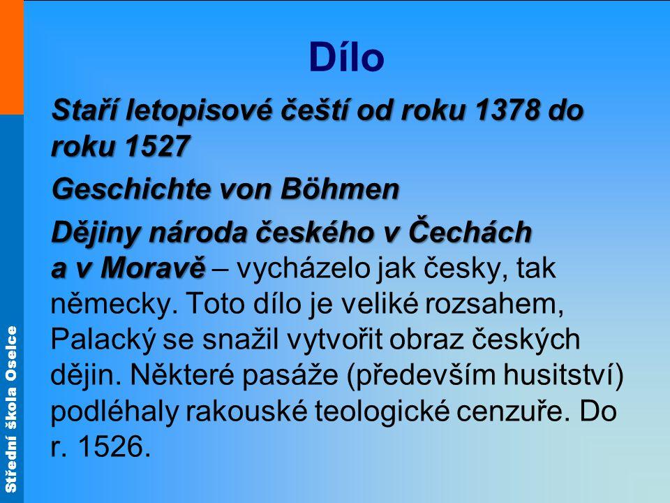 Střední škola Oselce Dílo Staří letopisové čeští od roku 1378 do roku 1527 Geschichte von Böhmen Dějiny národa českého v Čechách a v Moravě Dějiny nár