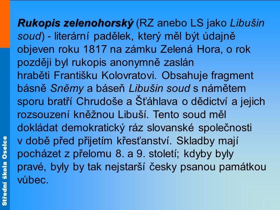 Střední škola Oselce Rukopis zelenohorský Rukopis zelenohorský (RZ anebo LS jako Libušin soud) - literární padělek, který měl být údajně objeven roku