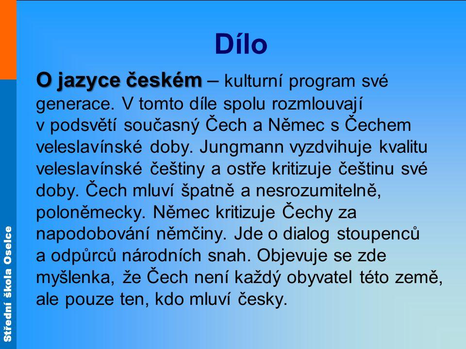 Střední škola Oselce Dílo Slovesnost Slovesnost – teorie literatury, líčí zde bohatství české literatury od Husa.