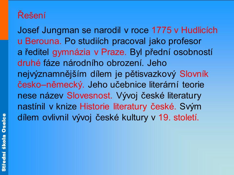 Střední škola Oselce Řešení Josef Jungman se narodil v roce 1775 v Hudlicích u Berouna. Po studiích pracoval jako profesor a ředitel gymnázia v Praze.