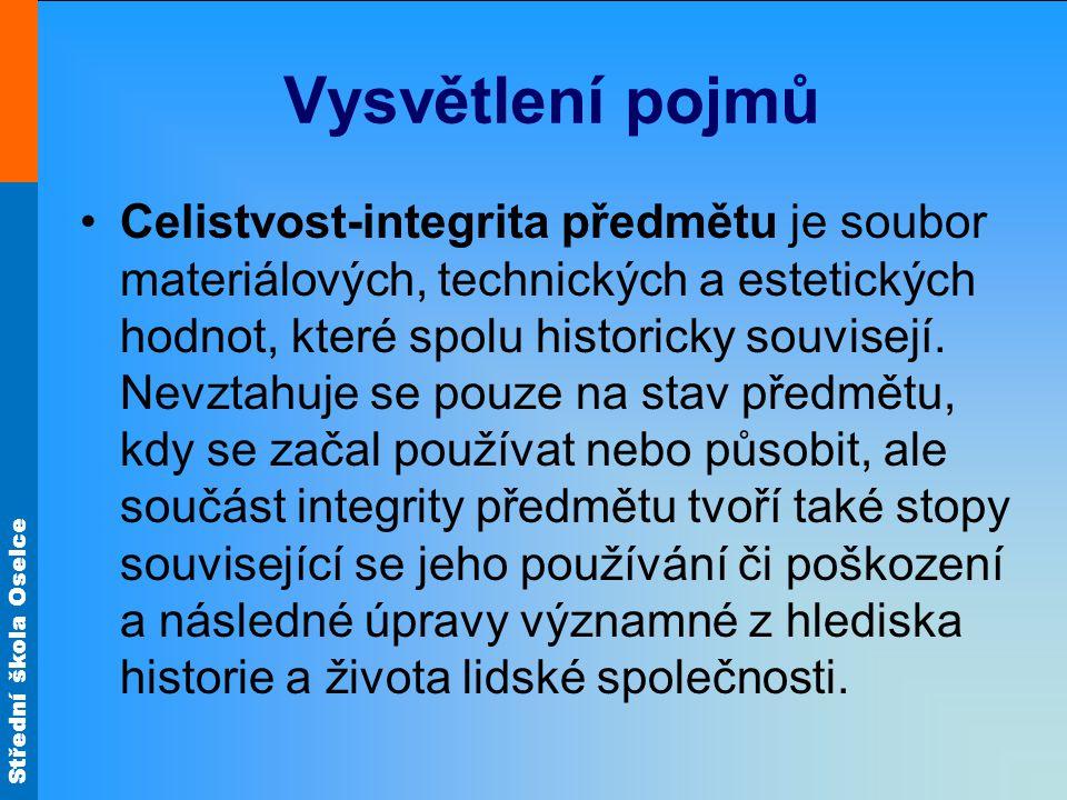 Střední škola Oselce Vysvětlení pojmů Celistvost-integrita předmětu je soubor materiálových, technických a estetických hodnot, které spolu historicky souvisejí.