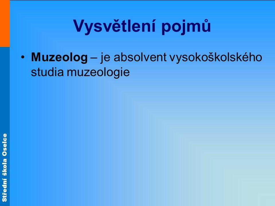 Střední škola Oselce Vysvětlení pojmů Muzeolog – je absolvent vysokoškolského studia muzeologie