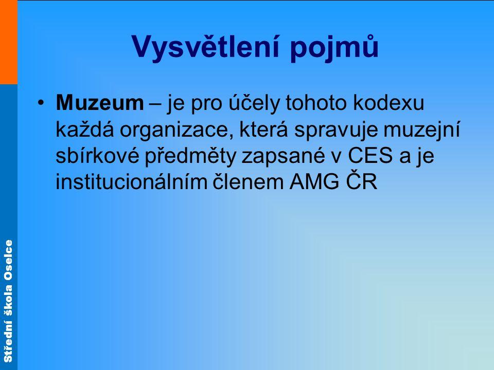 Střední škola Oselce Vysvětlení pojmů Muzeum – je pro účely tohoto kodexu každá organizace, která spravuje muzejní sbírkové předměty zapsané v CES a je institucionálním členem AMG ČR