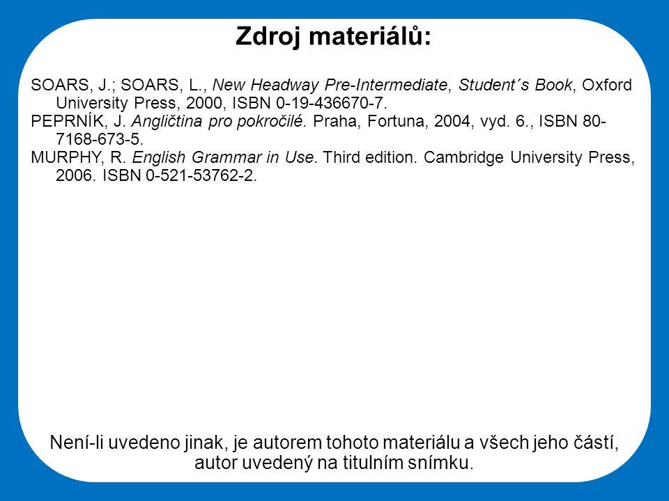 Střední škola Oselce Zdroj materiálů: SOARS, J.; SOARS, L., New Headway Pre-Intermediate, Student´s Book, Oxford University Press, 2000, ISBN 0-19-436670-7.