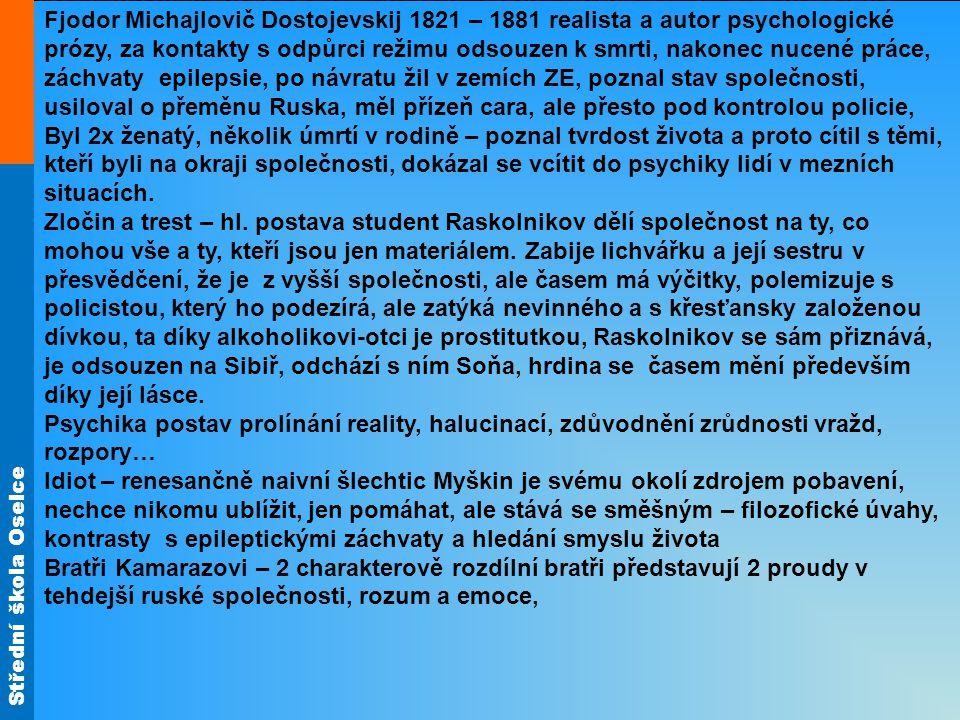 Střední škola Oselce Fjodor Michajlovič Dostojevskij 1821 – 1881 realista a autor psychologické prózy, za kontakty s odpůrci režimu odsouzen k smrti,