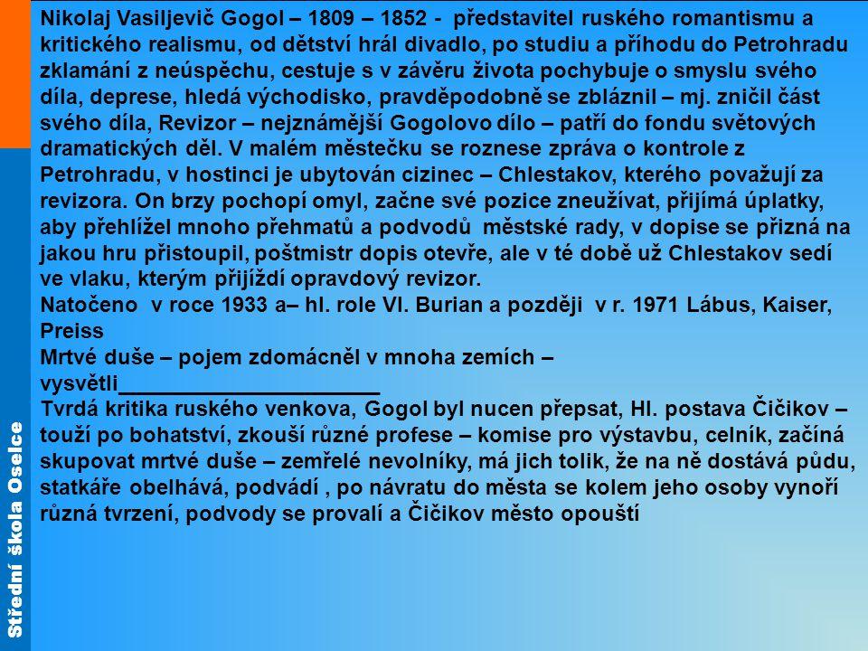 Střední škola Oselce Nikolaj Vasiljevič Gogol – 1809 – 1852 - představitel ruského romantismu a kritického realismu, od dětství hrál divadlo, po studi