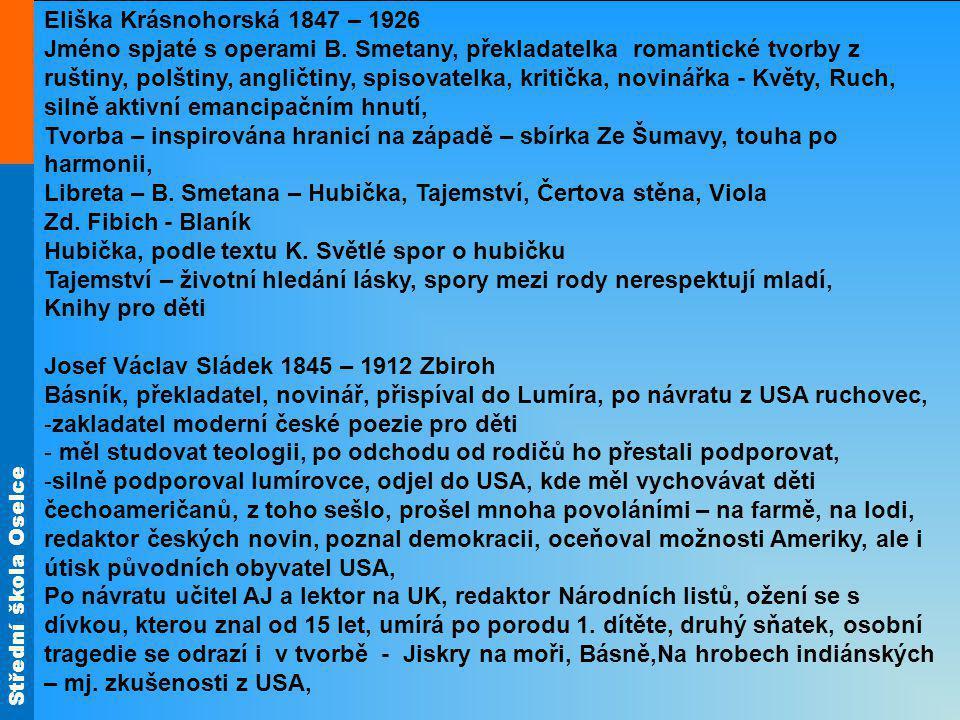 Střední škola Oselce Eliška Krásnohorská 1847 – 1926 Jméno spjaté s operami B. Smetany, překladatelka romantické tvorby z ruštiny, polštiny, angličtin
