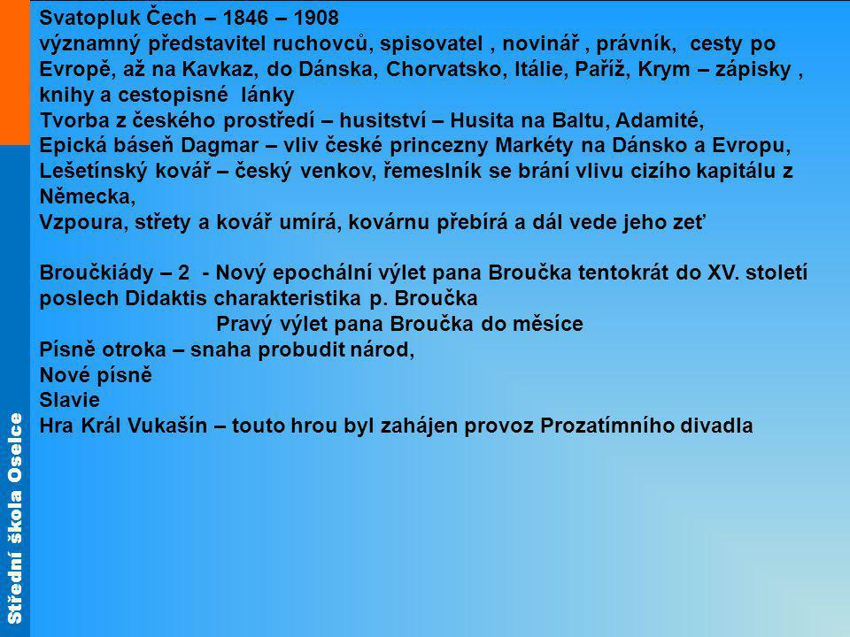 Střední škola Oselce Svatopluk Čech – 1846 – 1908 významný představitel ruchovců, spisovatel, novinář, právník, cesty po Evropě, až na Kavkaz, do Dáns