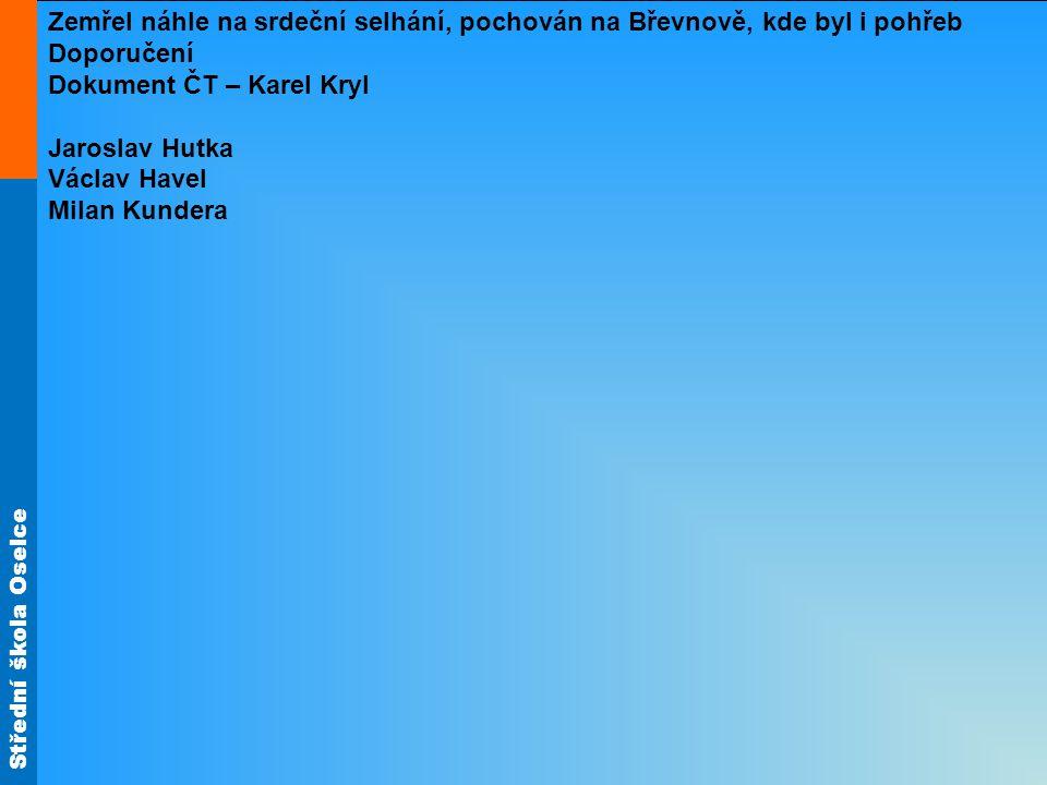 Střední škola Oselce Zemřel náhle na srdeční selhání, pochován na Břevnově, kde byl i pohřeb Doporučení Dokument ČT – Karel Kryl Jaroslav Hutka Václav