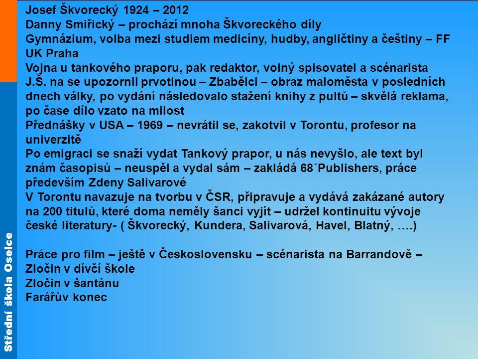 Střední škola Oselce Josef Škvorecký 1924 – 2012 Danny Smiřický – prochází mnoha Škvoreckého díly Gymnázium, volba mezi studiem medicíny, hudby, angli