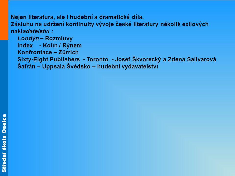 Střední škola Oselce Nejen literatura, ale i hudební a dramatická díla. Zásluhu na udržení kontinuity vývoje české literatury několik exilových naklad