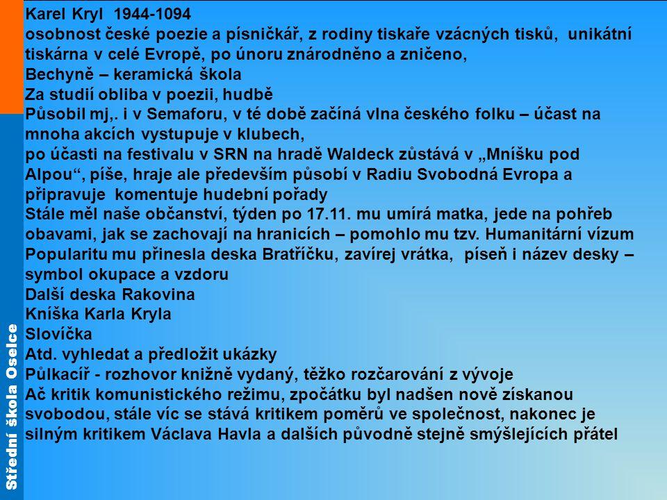 Střední škola Oselce Zemřel náhle na srdeční selhání, pochován na Břevnově, kde byl i pohřeb Doporučení Dokument ČT – Karel Kryl Jaroslav Hutka Václav Havel Milan Kundera