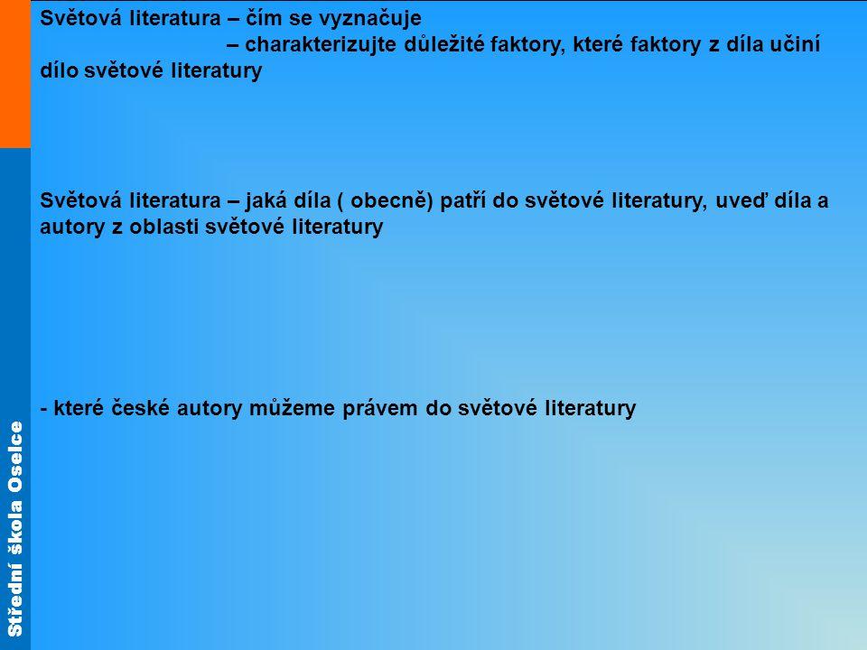 Střední škola Oselce Světová literatura – čím se vyznačuje – charakterizujte důležité faktory, které faktory z díla učiní dílo světové literatury Svět