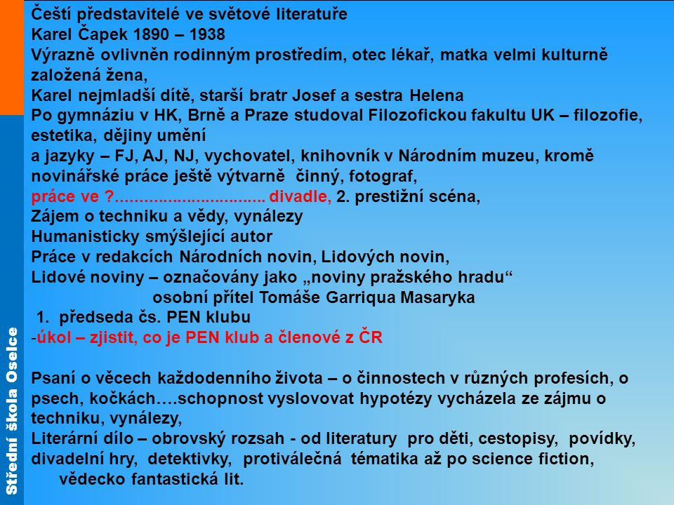 Střední škola Oselce Čeští představitelé ve světové literatuře Karel Čapek 1890 – 1938 Výrazně ovlivněn rodinným prostředím, otec lékař, matka velmi k