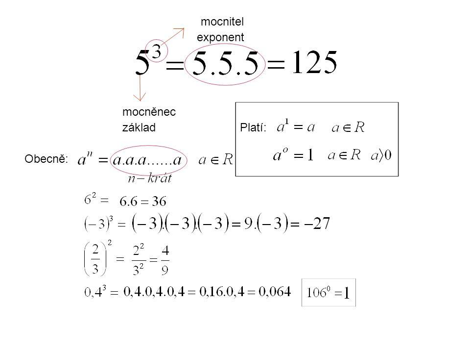 mocněnec základ mocnitel exponent Obecně: Platí: