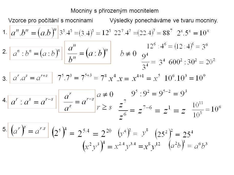 Mocniny s přirozeným mocnitelem Vzorce pro počítání s mocninami 1. Výsledky ponecháváme ve tvaru mocniny. 2. 3. 4. 5.