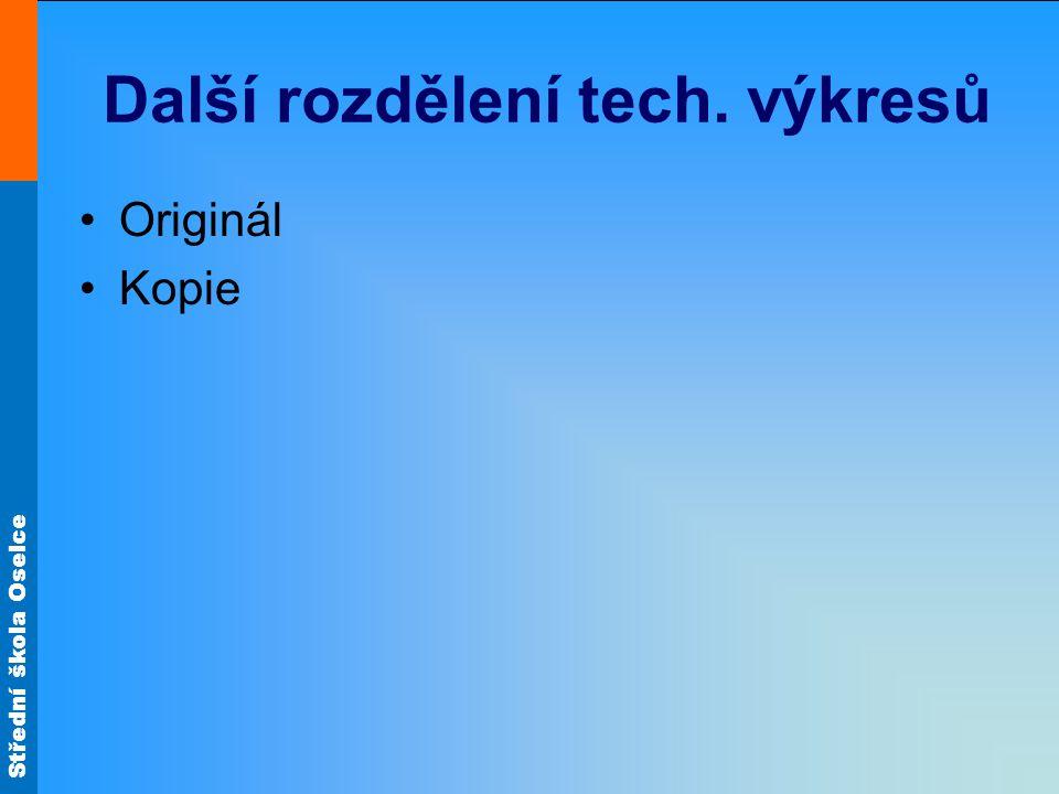 Střední škola Oselce Další rozdělení tech. výkresů Originál Kopie