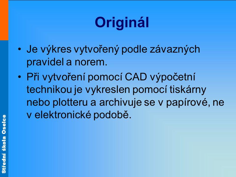 Střední škola Oselce Originál Je výkres vytvořený podle závazných pravidel a norem.