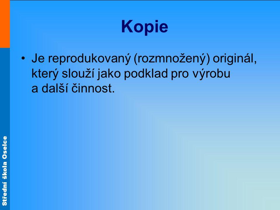 Střední škola Oselce Kopie Je reprodukovaný (rozmnožený) originál, který slouží jako podklad pro výrobu a další činnost.