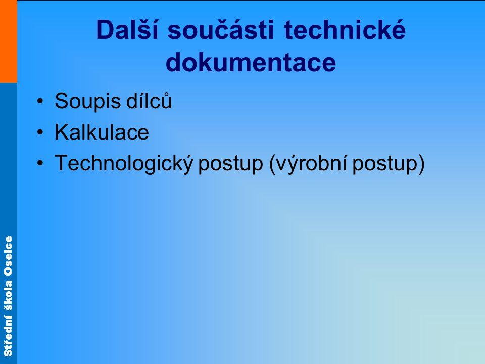 Střední škola Oselce Další součásti technické dokumentace Soupis dílců Kalkulace Technologický postup (výrobní postup)