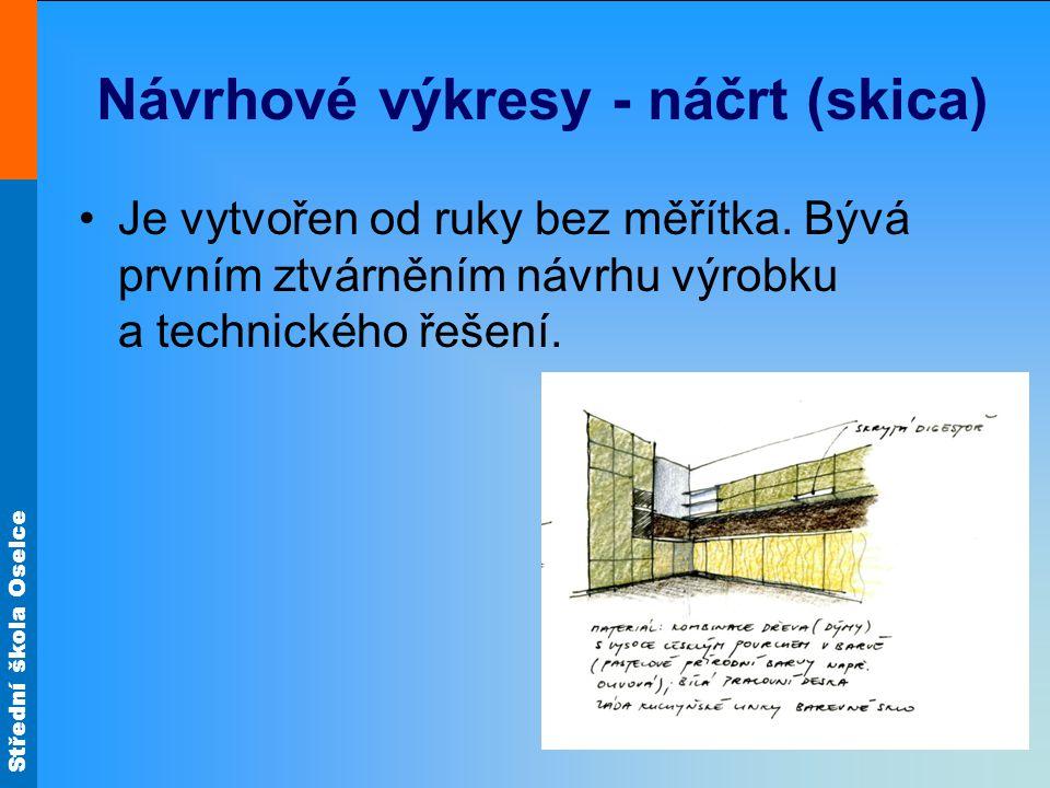 Střední škola Oselce Návrhové výkresy - náčrt (skica) Je vytvořen od ruky bez měřítka.