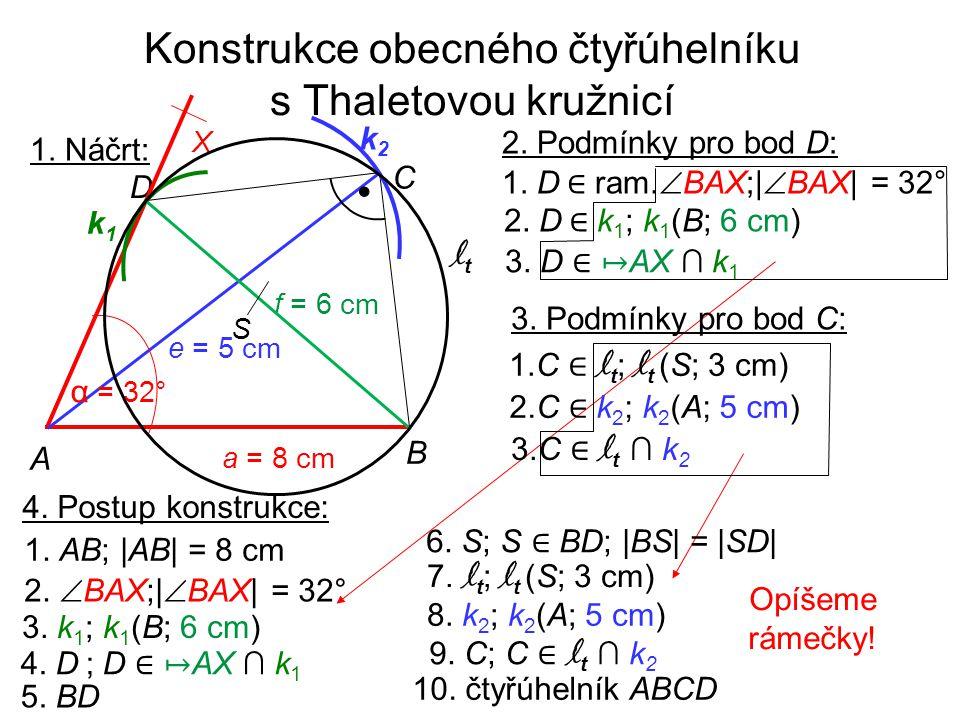 Konstrukce obecného čtyřúhelníku s Thaletovou kružnicí 1. Náčrt: 4. Postup konstrukce: 1. AB; |AB| = 8 cm 3. k 1 ; k 1 (B; 6 cm) 2.  BAX;|  BAX| = 3