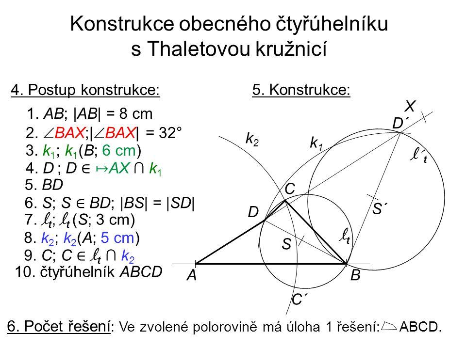 Konstrukce obecného čtyřúhelníku s Thaletovou kružnicí 4. Postup konstrukce: 1. AB; |AB| = 8 cm 3. k 1 ; k 1 (B; 6 cm) 4. D ; D ∈ ↦ AX ∩ k 1 5. BD 6.