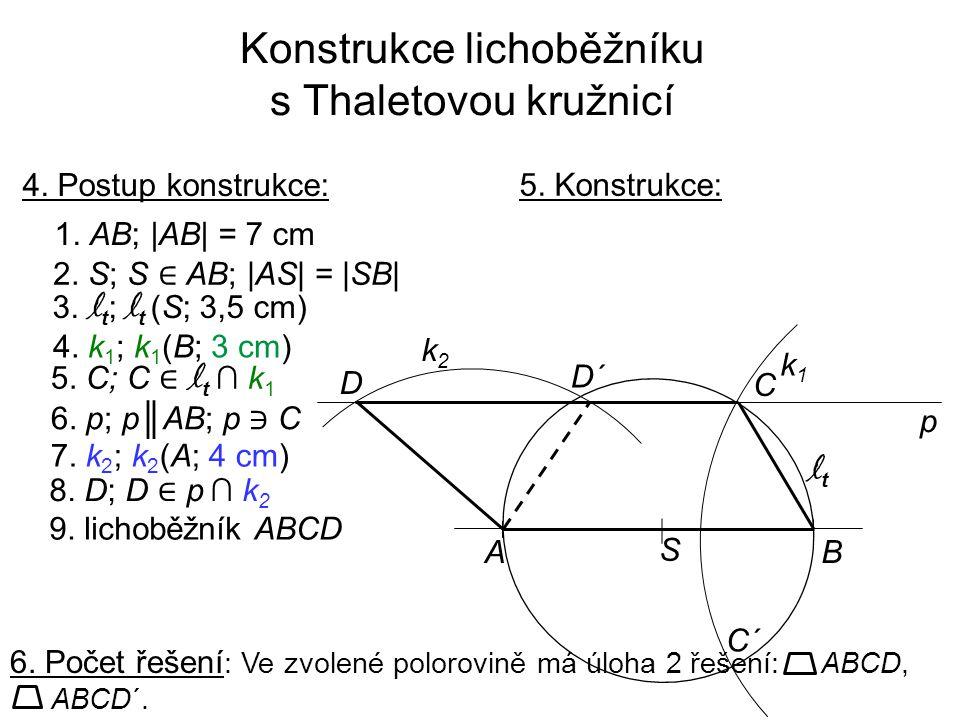Konstrukce lichoběžníku s Thaletovou kružnicí 4. Postup konstrukce: 1. AB; |AB| = 7 cm 3. l t ; l t (S; 3,5 cm) 4. k 1 ; k 1 (B; 3 cm) 5. C; C ∈ l t ∩