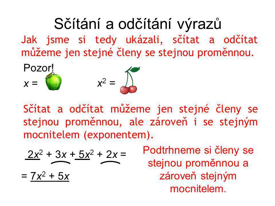 Pozor! x = Sčítání a odčítání výrazů Jak jsme si tedy ukázali, sčítat a odčítat můžeme jen stejné členy se stejnou proměnnou. x2 =x2 = Sčítat a odčíta