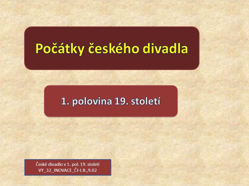 České divadlo v 1. pol. 19. století VY_32_INOVACE_ČJ-L 8.,9.02