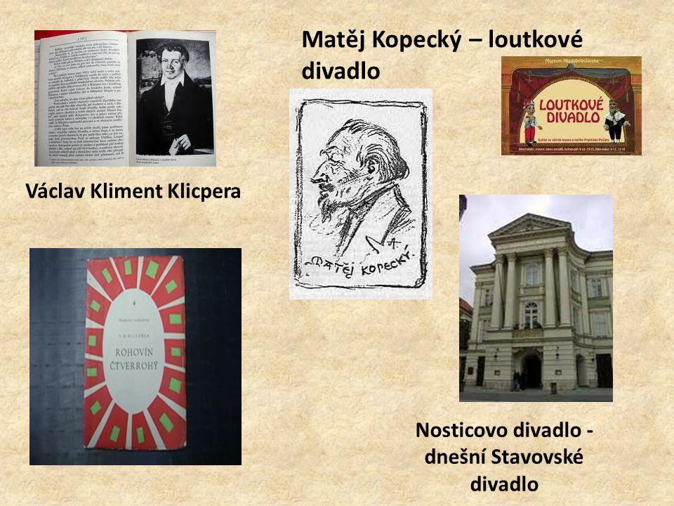Matěj Kopecký – loutkové divadlo Nosticovo divadlo - dnešní Stavovské divadlo Václav Kliment Klicpera