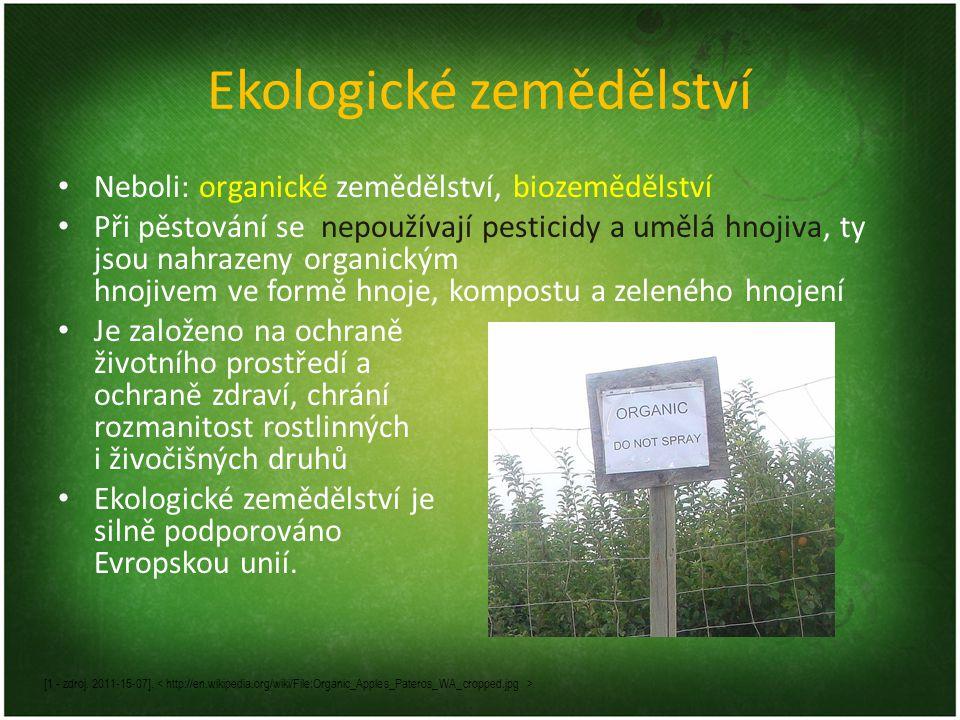 Ekologické zemědělství Neboli: organické zemědělství, biozemědělství Při pěstování se nepoužívají pesticidy a umělá hnojiva, ty jsou nahrazeny organickým hnojivem ve formě hnoje, kompostu a zeleného hnojení Je založeno na ochraně životního prostředí a ochraně zdraví, chrání rozmanitost rostlinných i živočišných druhů Ekologické zemědělství je silně podporováno Evropskou unií.