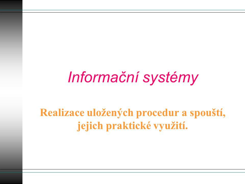 Shrnutí Uložená procedura – určena pro úpravy databází v T-SQL.