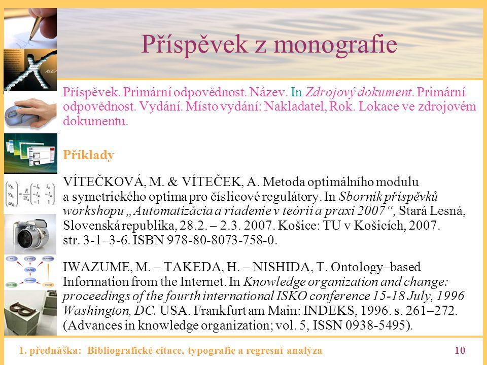 1. přednáška: Bibliografické citace, typografie a regresní analýza10 Příspěvek z monografie Příspěvek. Primární odpovědnost. Název. In Zdrojový dokume
