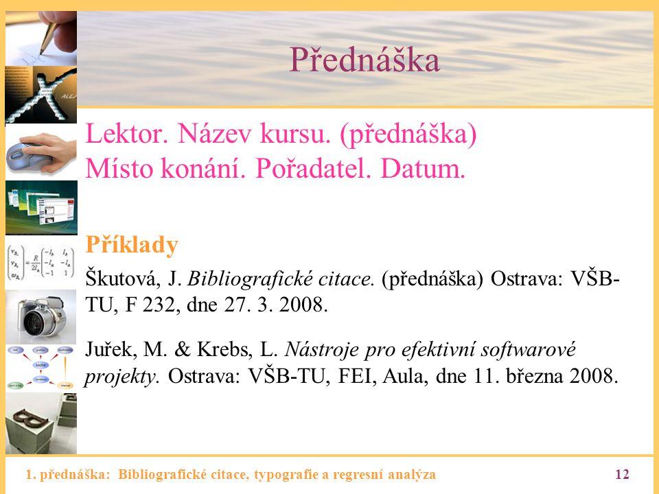 1. přednáška: Bibliografické citace, typografie a regresní analýza12 Přednáška Lektor. Název kursu. (přednáška) Místo konání. Pořadatel. Datum. Příkla