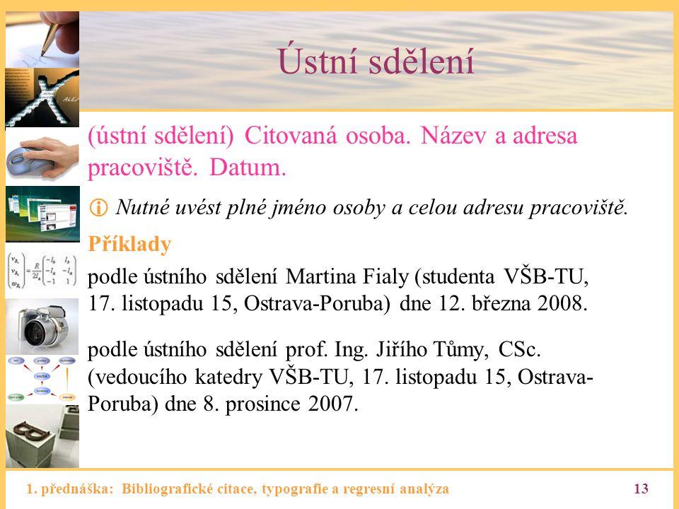 1. přednáška: Bibliografické citace, typografie a regresní analýza13 Ústní sdělení (ústní sdělení) Citovaná osoba. Název a adresa pracoviště. Datum. 
