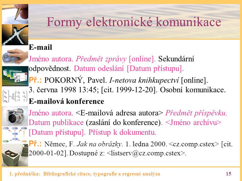 1. přednáška: Bibliografické citace, typografie a regresní analýza15 Formy elektronické komunikace E-mail Jméno autora. Předmět zprávy [online]. Sekun