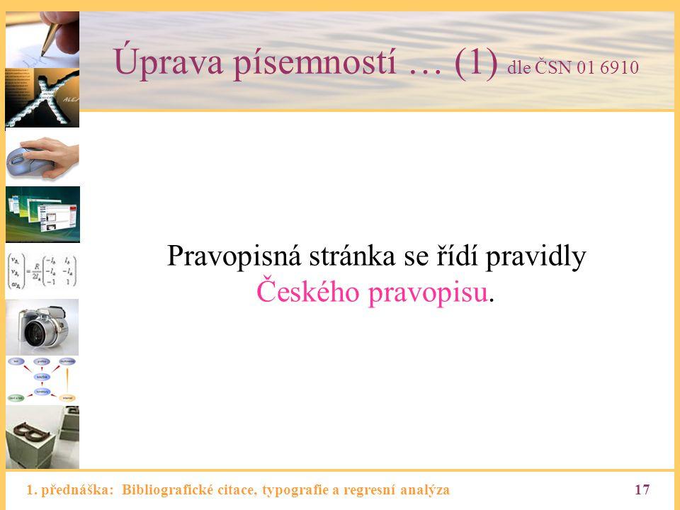 1. přednáška: Bibliografické citace, typografie a regresní analýza17 Úprava písemností … (1) dle ČSN 01 6910 Pravopisná stránka se řídí pravidly České
