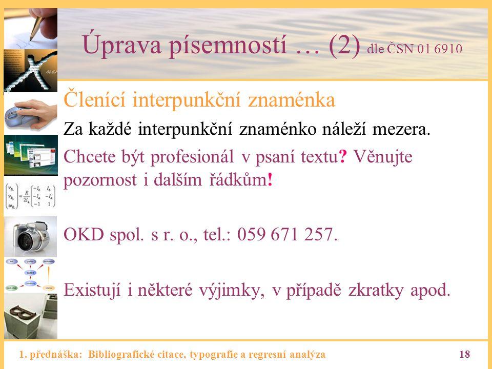 1. přednáška: Bibliografické citace, typografie a regresní analýza18 Úprava písemností … (2) dle ČSN 01 6910 Členící interpunkční znaménka Za každé in