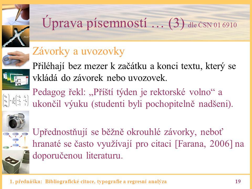 1. přednáška: Bibliografické citace, typografie a regresní analýza19 Úprava písemností … (3) dle ČSN 01 6910 Závorky a uvozovky Přiléhají bez mezer k