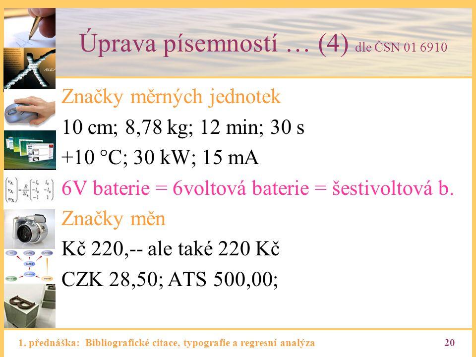 1. přednáška: Bibliografické citace, typografie a regresní analýza20 Úprava písemností … (4) dle ČSN 01 6910 Značky měrných jednotek 10 cm; 8,78 kg; 1