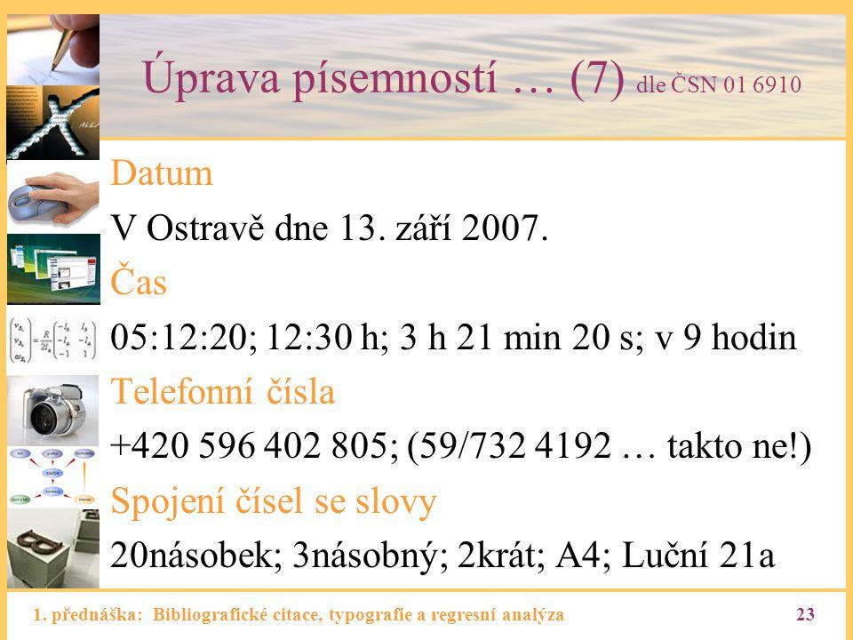 1. přednáška: Bibliografické citace, typografie a regresní analýza23 Úprava písemností … (7) dle ČSN 01 6910 Datum V Ostravě dne 13. září 2007. Čas 05