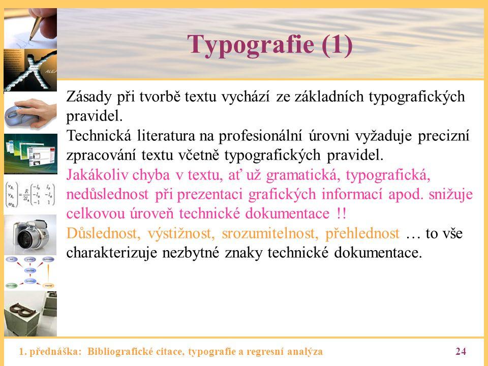1. přednáška: Bibliografické citace, typografie a regresní analýza24 Typografie (1) Zásady při tvorbě textu vychází ze základních typografických pravi
