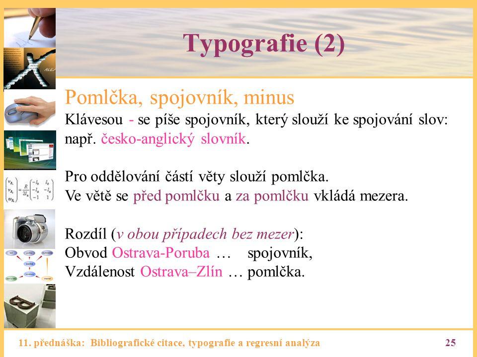 11. přednáška: Bibliografické citace, typografie a regresní analýza25 Typografie (2) Pomlčka, spojovník, minus Klávesou - se píše spojovník, který slo
