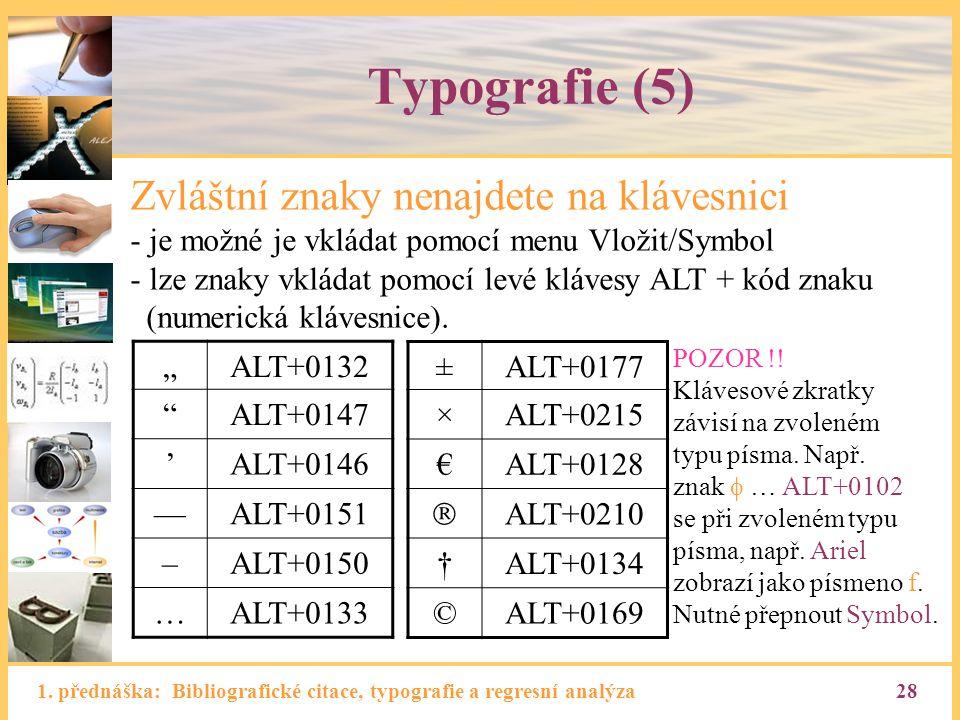 1. přednáška: Bibliografické citace, typografie a regresní analýza28 Typografie (5) Zvláštní znaky nenajdete na klávesnici - je možné je vkládat pomoc