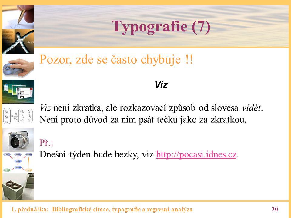 1. přednáška: Bibliografické citace, typografie a regresní analýza30 Typografie (7) Pozor, zde se často chybuje !! Viz Viz není zkratka, ale rozkazova