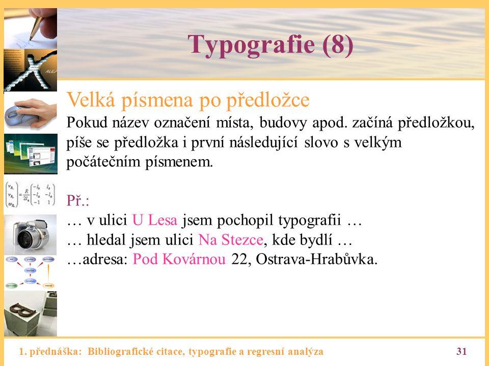1. přednáška: Bibliografické citace, typografie a regresní analýza31 Typografie (8) Velká písmena po předložce Pokud název označení místa, budovy apod